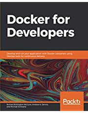 Docker for Developers: Develop and run your application with Docker containers using DevOps tools for continuous delivery