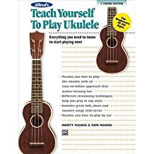 [(Alfred's Teach Yourself to Play Ukulele, Standard Tuning: Everything You Need to Know to Start Playing Now!)] [Author: Morty Manus] published on (January, 2011)