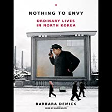 Nothing to Envy: Ordinary Lives in North Korea Audiobook by Barbara Demick Narrated by Karen White