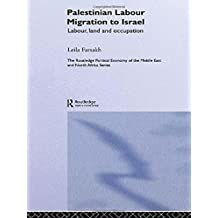 Palestinian Labour Migration to Israel: Labour, Land and Occupation by Leila Farsakh (2005-11-07)
