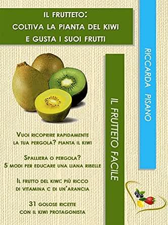 Il frutteto: coltiva la pianta del kiwi e gusta i suoi frutti (Il frutteto facile Vol. 3) (Italian Edition) eBook: Pisano, Riccarda: Amazon.es: Tienda Kindle
