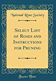 Amazon / Forgotten Books: Select List of Roses and Instructions for Pruning Classic Reprint (National Rose Society)