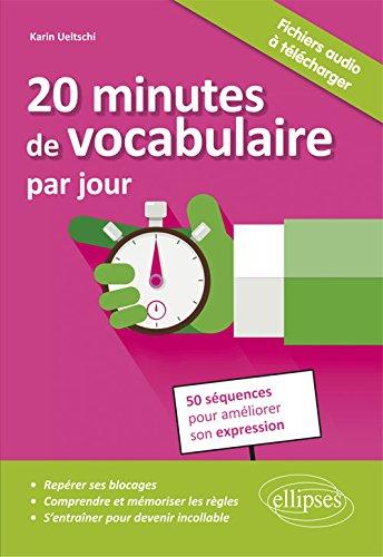 20 Minutes de Vocabulaire par Jour 50 Séquences pour Améliorer Son Expression Broché – 9 novembre 2016 Karin Ueltschi Ellipses Marketing 2340014972 Développement personnel