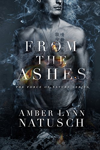From the Ashes (Force of Nature Book 1) by [Natusch, Amber Lynn]
