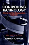 Controlling Technology: Ethics and the Responsible Engineer by Stephen H. Unger (1994-01-26)