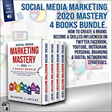 Social Media Marketing 2020 Mastery 4 Books Bundle: How to Create a Brand. Become a Skilled Influencer on Twitter, Facebook, YouTube, Instagram: Personal Branding & Digital Networking Strategies
