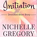 Initiation: Drenched Panties Collection, Book 5 | Nichelle Gregory