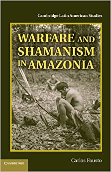 Book Warfare and Shamanism in Amazonia (Cambridge Latin American Studies)