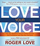 Love Your Voice: Use Your Speaking Voice to Create Success, Self-Confidence, and Star-Like Charisma!