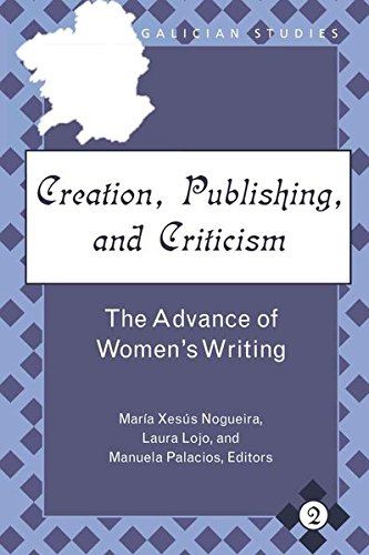 Creation, Publishing, and Criticism: The Advance of Women's Writing (Galician Studies)