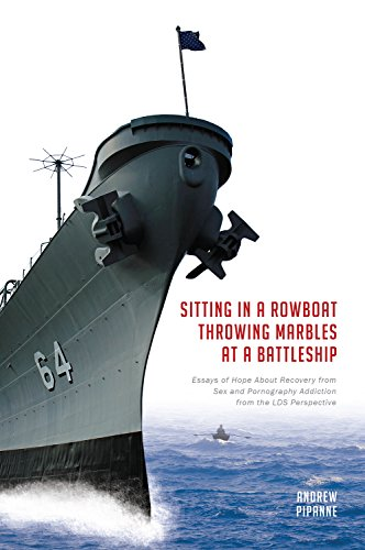 Sitting in a Rowboat Throwing Marbles at a Battleship: Essays of Hope about Recovery from Sex and Pornography Addiction from the LDS Perspective ()