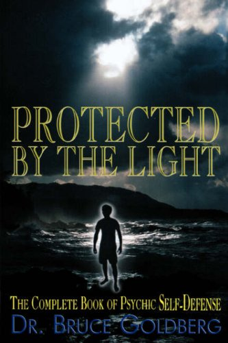 Protected By The Light: The Complete Book Of Psychic Self-Defense PDF