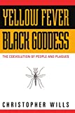 Yellow Fever, Black Goddess: The Coevolution Of People And Plagues (Helix Book)