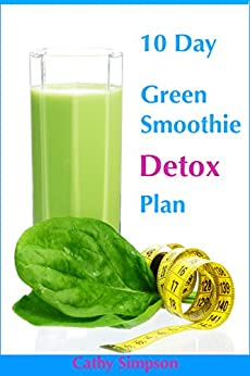 10 day green smoothie detox plan kindle edition by cathy simpson health fitness dieting. Black Bedroom Furniture Sets. Home Design Ideas