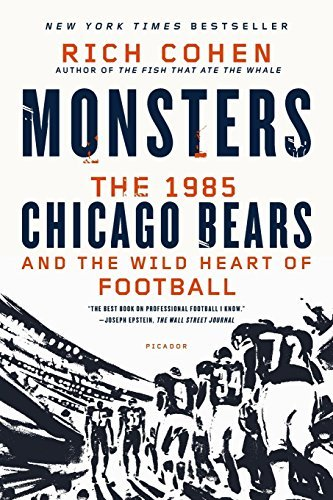 Monsters: The 1985 Chicago Bears and the Wild Heart of Football by Rich Cohen - Rich Chicago Mall