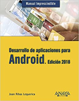 Desarrollo de aplicaciones para Android. Edici�n 2018: Joan Ribas Lequerica: 9788441538924: Amazon.com: Books