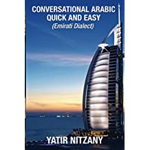 Conversational Arabic Quick and Easy: Emirati Dialect, Gulf Arabic of Dubai, Abu Dhabi, UAE Arabic, and the United Arab Emirates
