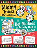 Mighty Trucks, Cars and Vehicles Dot Markers Activity Book for Toddlers Ages 2-4: Fun with Do a Dot Transportation…