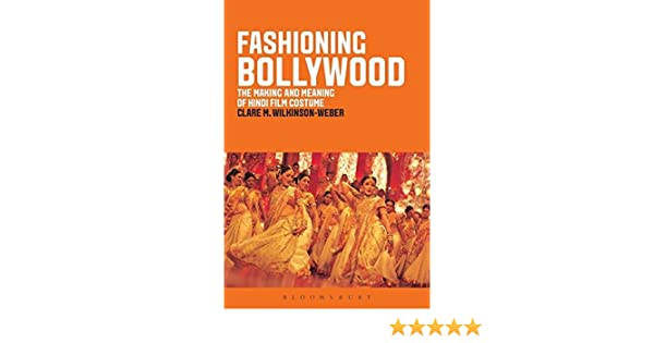Amazon Com Fashioning Bollywood The Making And Meaning Of Hindi Film Costume 9781847886989 Wilkinson Weber Clare M Books
