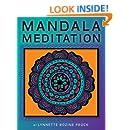 Mandala Meditation: Manifest Visualizations Through Meditation While Coloring and Drawing Mandalas
