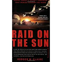 Raid on the Sun: Inside Israel's Secret Campaign that Denied Saddam the Bomb