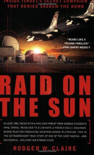 Raid on the Sun: Inside Israel s Secret Campaign that Denied Saddam the Bomb