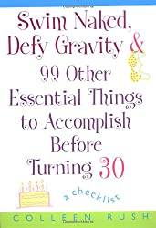 Swim Naked, Defy Gravity and 99 Other Essential Things to Accomplish Before Turning 30: A Checklist
