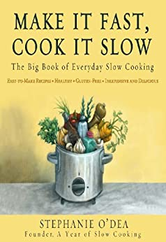 Make It Fast, Cook It Slow: The Big Book of Everyday Slow Cooking by [O'Dea, Stephanie]