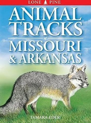 Animal Tracks of Missouri and Arkansas (Animal Tracks Guides) pdf