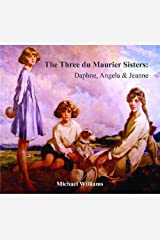 The Three Du Maurier Sisters: Daphne, Angela & Jeanne Paperback