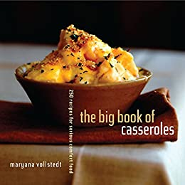 The Big Book of Casseroles: 250 Recipes for Serious Comfort Food by [Vollstedt, Maryana]