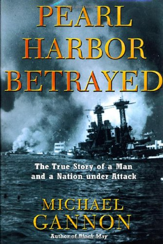 Pearl Harbor Betrayed: The True Story of a Man and a Nation under Attack ()