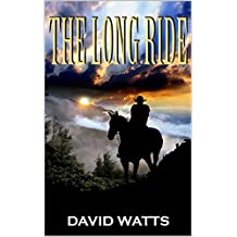 """The Long Ride: From The Author of """"The Guns of Pecos County"""": A Western Adventure (The Hell or High Water Western Series Book 2)"""