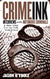 Crime Ink: Interviews with Notorious Criminals and Other Notes from the Irish Underground