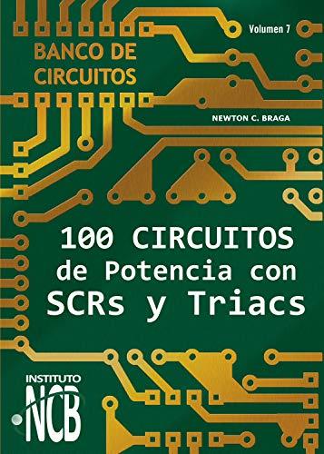 100 Circuitos de Potencia con SCRs y Triacs (Banco de Circuitos nº 7) (Spanish Edition)