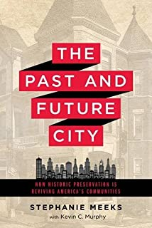 Book Cover: The Past and Future City: How Historic Preservation is Reviving America's Communities