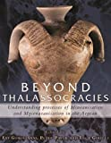 Beyond Thalasocracies, Understanding processes of Minoanisation and Mycenaeanisation in the Aegean by Evi Gorgianni (2016-04-01)