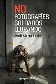 No fotografíes soldados llorando (Spanish Edition)