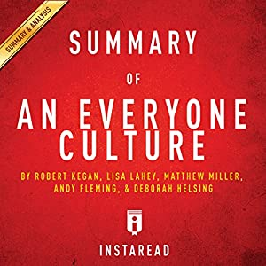 Summary of An Everyone Culture: by Robert Kegan and Lisa Lahey | Includes Analysis Audiobook