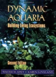 Dynamic Aquaria, Second Edition: Building Living Ecosystems