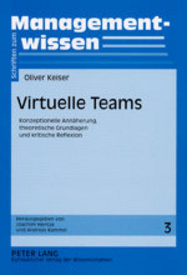 Download Virtuelle Teams: Konzeptionelle Annäherung, theoretische Grundlagen und kritische Reflexion (Schriften zum Managementwissen) (German Edition) ebook