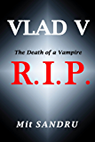 R.I.P.: The Death of an Old Vampire (Vlad V Book 2)