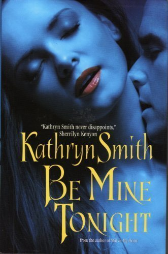 Be Mine Tonight (The Brotherhood of Blood, 1) 1st (first) edition by Kathryn Smith published by jove (2006) [Hardcover] ebook