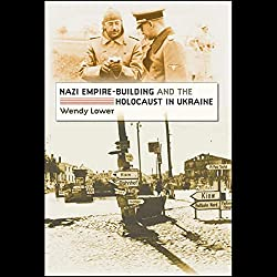 Nazi Empire Building and the Holocaust in Ukraine