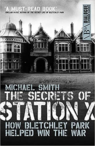 The Secrets of Station X: The Fight to Break the Enigma