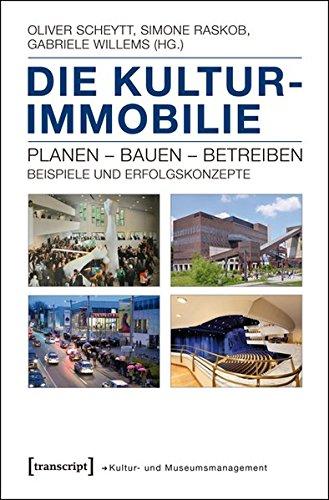 Die Kulturimmobilie: Planen - Bauen - Betreiben. Beispiele und Erfolgskonzepte Taschenbuch – 27. Mai 2016 Oliver Scheytt Simone Raskob Gabriele Willems transcript