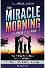 The Miracle Morning for Parents and Families: How to Bring Out the Best in Your KIDS and Your SELF (The Miracle Morning Book Series) (Volume 6) Paperback