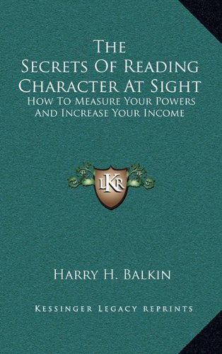 The Secrets Of Reading Character At Sight: How To Measure Your Powers And Increase Your Income PDF