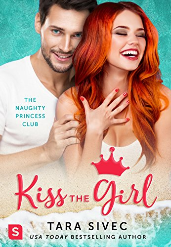 Kiss the Girl (The Naughty Princess Club) by [Sivec, Tara]
