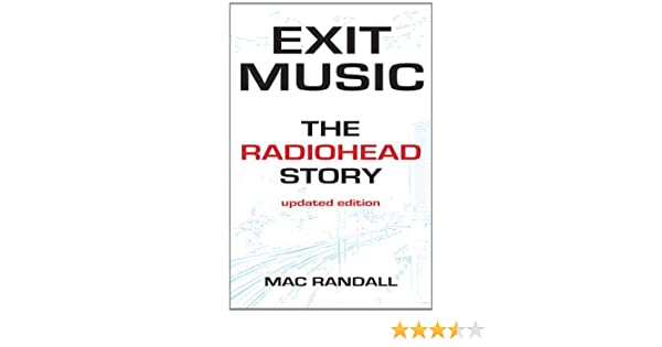 Exit Music The Radiohead Story Updated Edition Mac Randall